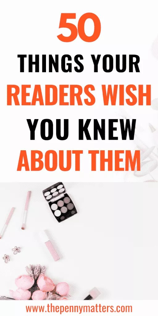 50 Things Your Readers Wish You Knew About Them 1