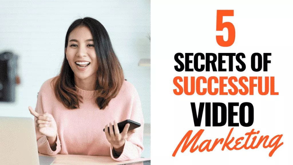 5 Secrets of Super Successful Video Marketing 3