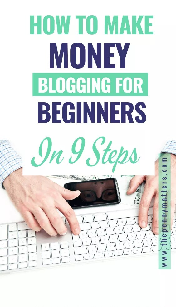 How to make money blogging for beginners: 9 steps to building a 100k blog