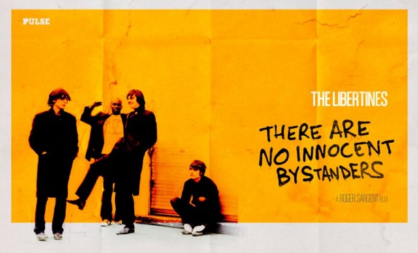 """The Libertines -""""There Are  No Innocent Bystanders""""  A film by Roger Sargent"""