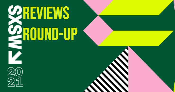SXSW 2021 – Review Round Up