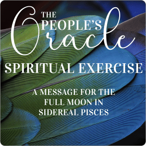 A Message for the Full Moon in Sidereal Pisces - Spiritual Exercise