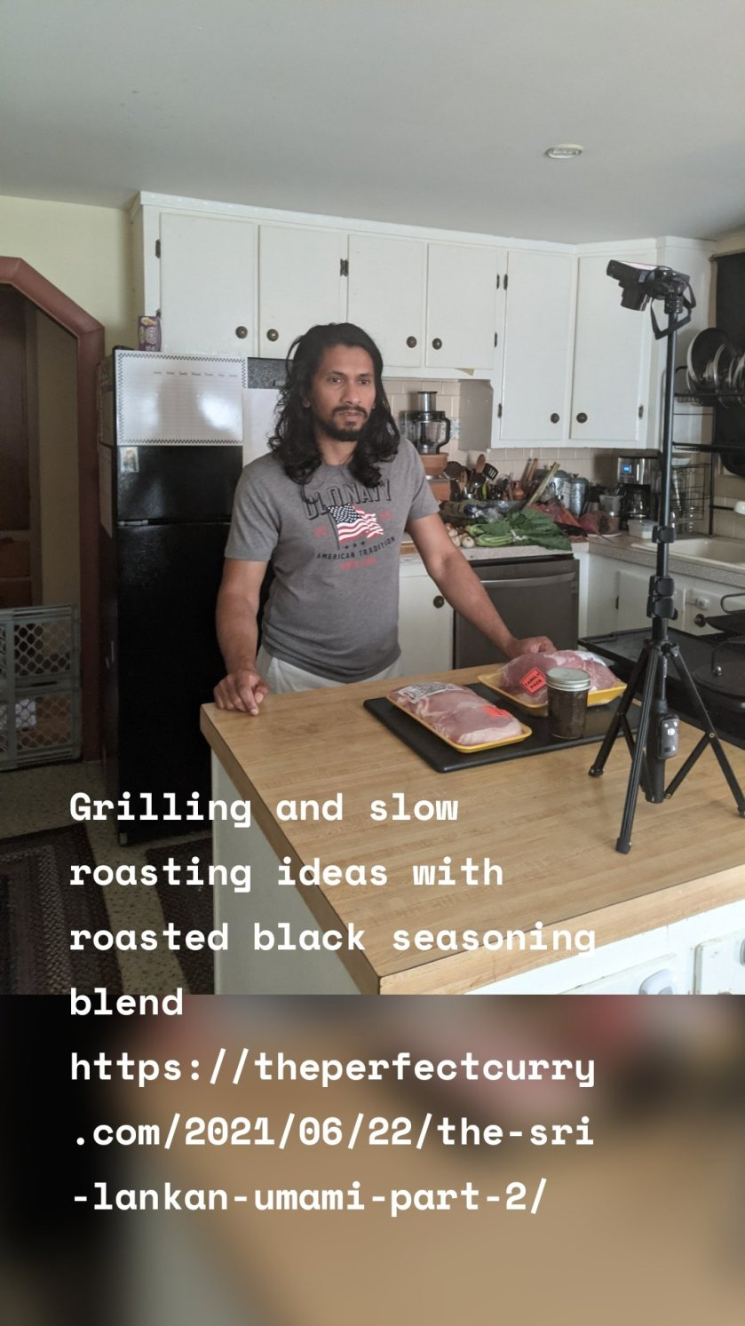 Grilling and slow roasting ideas with roasted black seasoning blend https://theperfectcurry.com/2021/06/22/the-sri-lankan-umami-part-2/