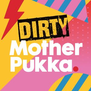 Dirty mother pukka podcast