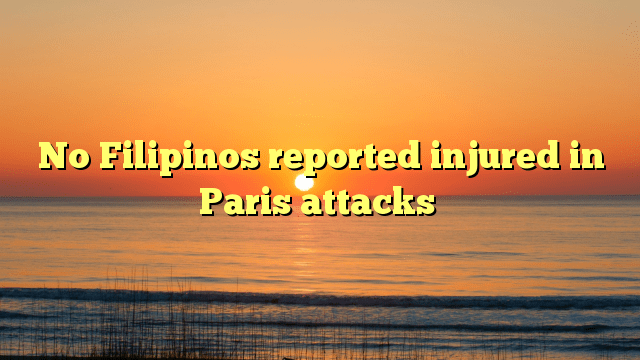 No Filipinos reported injured in Paris attacks