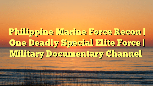 Philippine Marine Force Recon | One Deadly Special Elite Force | Military Documentary Channel