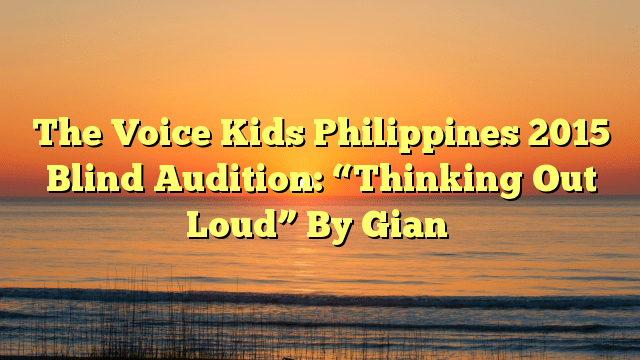 "The Voice Kids Philippines 2015 Blind Audition: ""Thinking Out Loud"" By Gian"