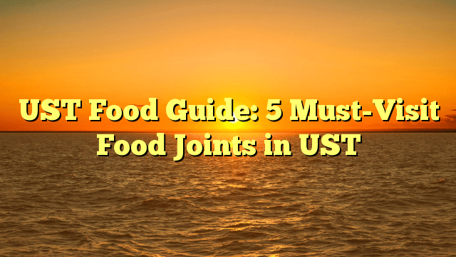 UST Food Guide: 5 Must-Visit Food Joints in UST