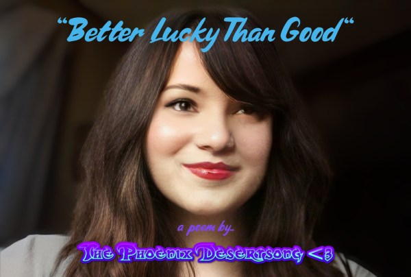 """""""Better Lucky Than Good"""" (Poetry)"""