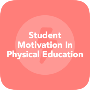 Student Motivation In Physical Education