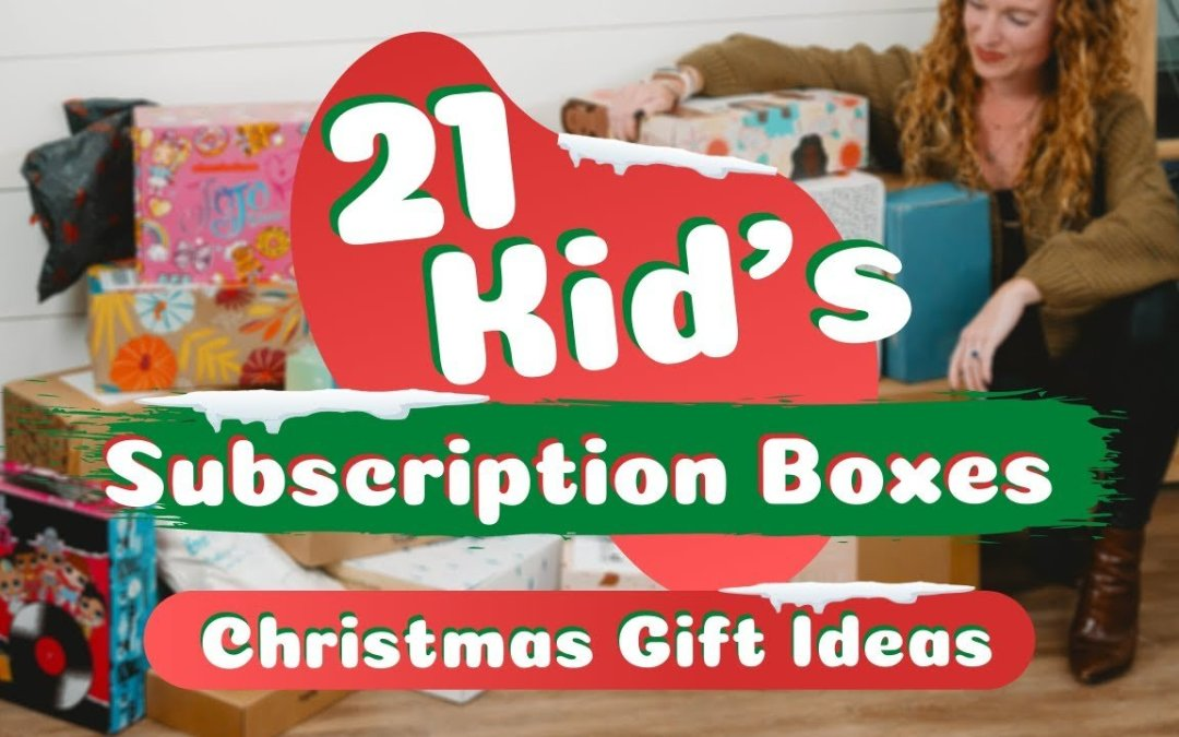 21 Great Gift Subscription Boxes for Kids