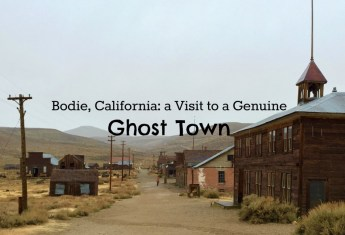 Bodie, California: a Visit to a Genuine Ghost Town