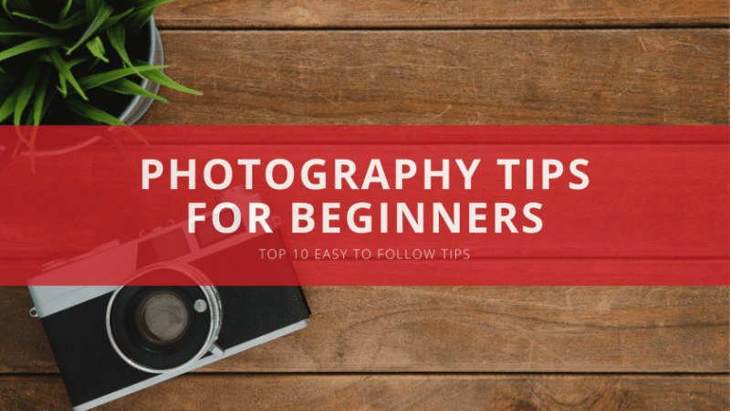 Top 10 Photography Tips for beginners