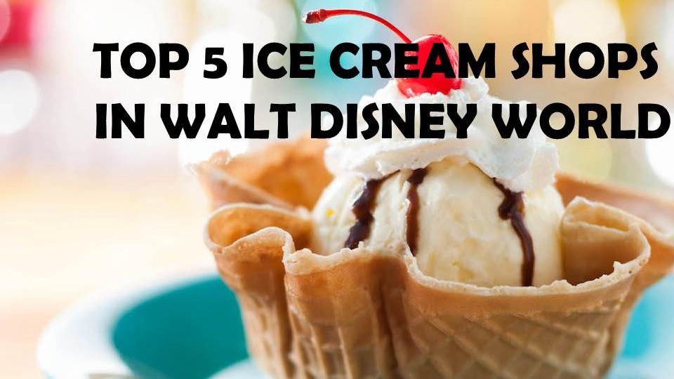 Top 5 Ice Cream Shops in Walt Disney World