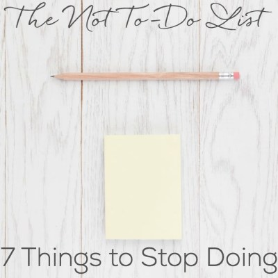 The Not To-Do List:  7 Things to Stop Doing to Be More Productive