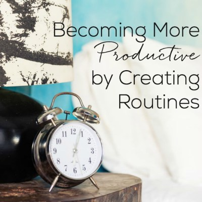Becoming More Productive by Creating Routines
