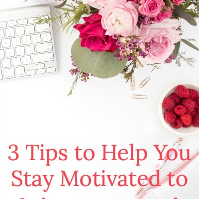 3 Tips to Help You Stay Motivated to Achieve Your Goals