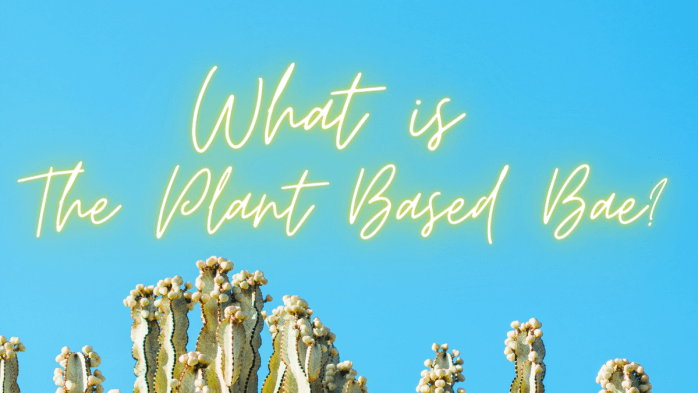 What is The Plant Based Bae