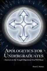 Apologetics for Undergraduates: (Answers to Tough Objections Your Will Hear) by Peter Stimes $1.99