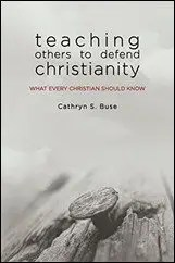 Teaching Others to Defend Christianity: What Every Christian Should Know by Cathryn Buse $2.99