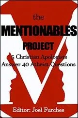 The Mentionables Project: 5 Christian Apologists Answer 40 Atheist Questions $2.99