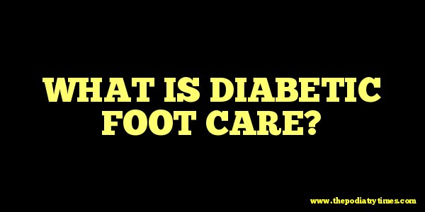 What is diabetic foot care?