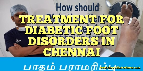 TREATMENT FOR DIABETIC FOOT DISORDERS IN CHENNAI