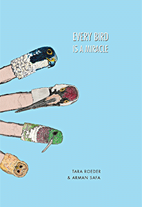 REVIEW: EVERY BIRD IS A MIRACLE – TARA ROEDER & ARMAN SAFA (NEW MICHIGAN PRESS)