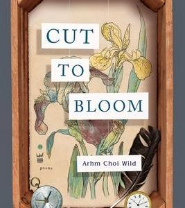 REVIEW: CUT TO BLOOM – ARHM CHOI WILD (WRITE BLOODY)