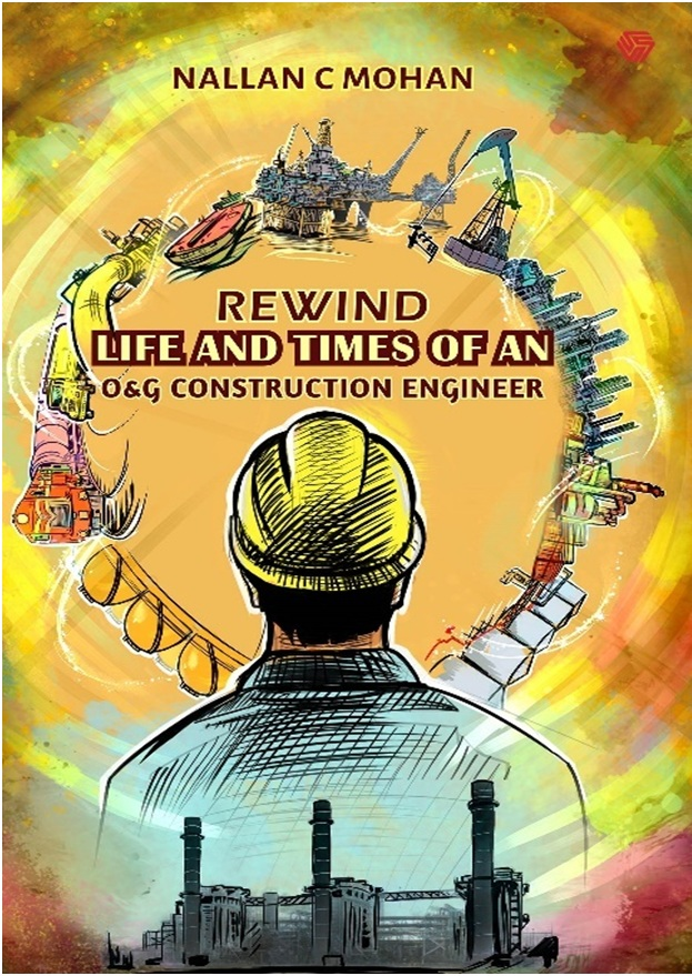 'Rewind Life and Times of an O&G Construction Engineer'; an impactful memoir by Nallan C Mohan_The policy times