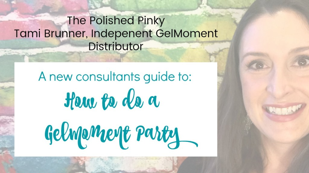 How to do a GelMoment Party. A new consultant's guide.