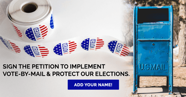 Sign the Petition to implement Vote-by-Mail & protect our elections