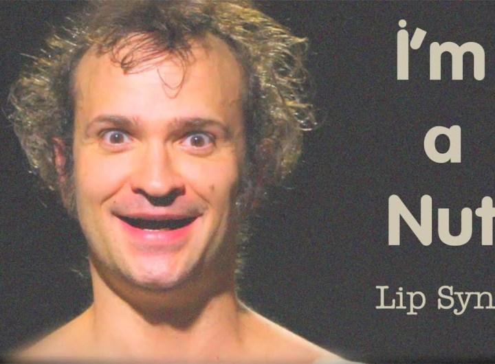 I'm A Nut - Lip Sync