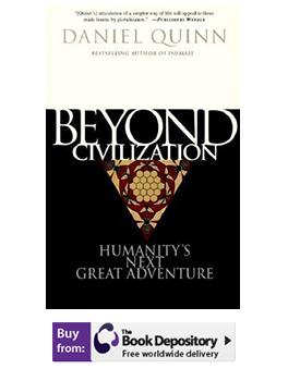 Daniel Quinn Beyond Civilization