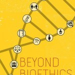 Beyond Bioethics: Review