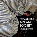 'Madness, Art, and Society: Beyond Illness': Book Review