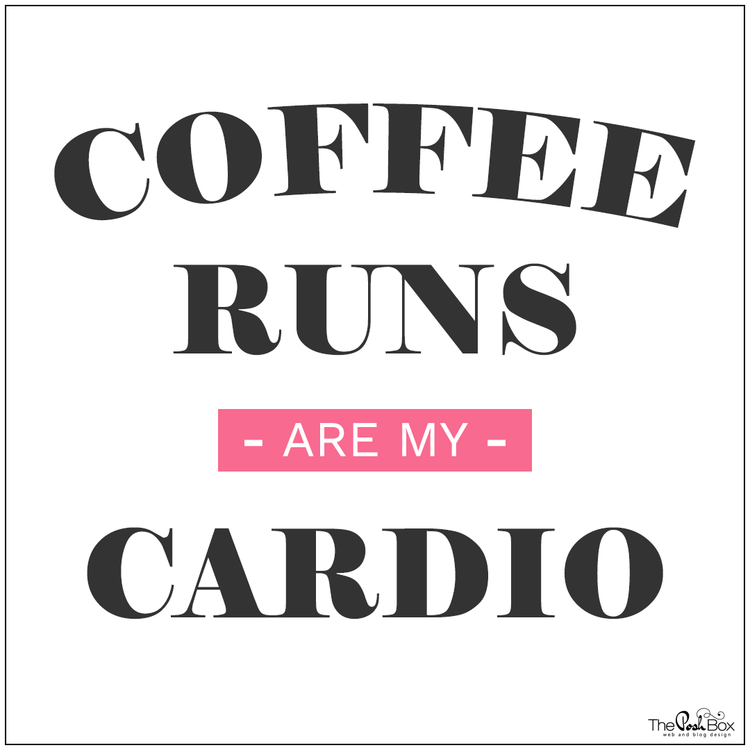 Coffee Runs are My Cardio