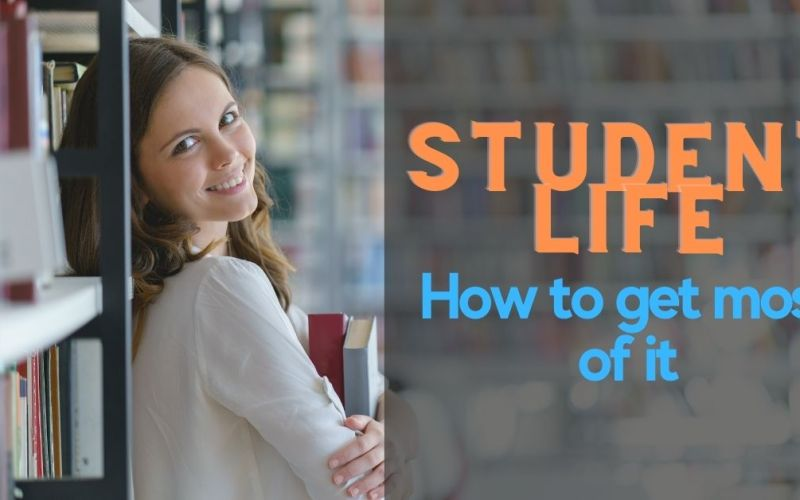 Student Life: How to get most of it