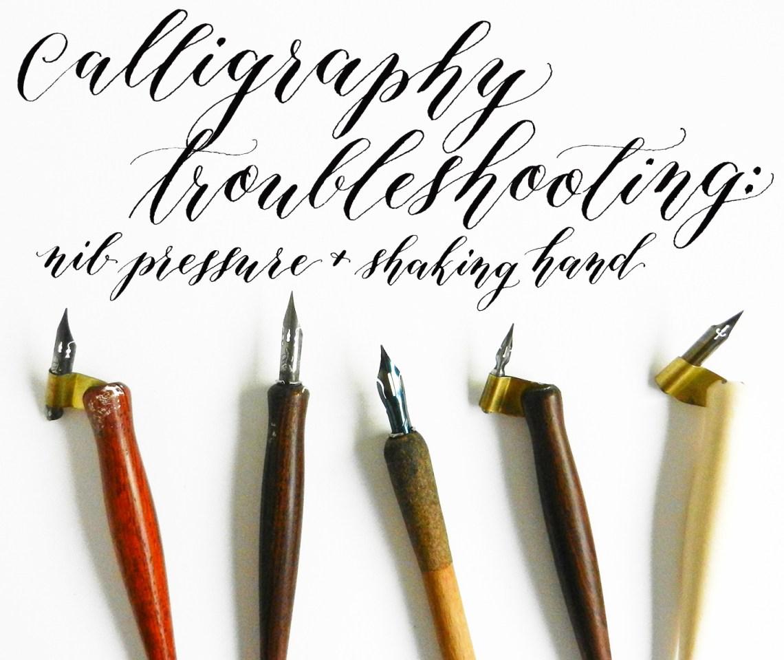 Calligraphy troubleshooting nib pressure shaking hand