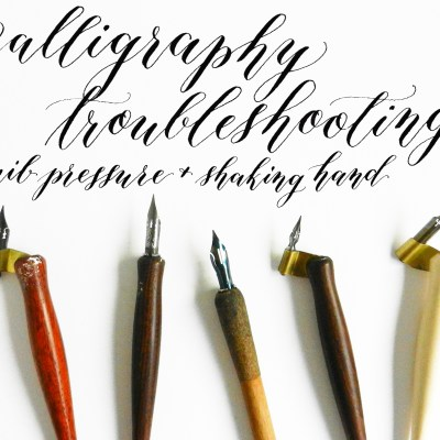 Calligraphy Troubleshooting: Nib Pressure + Shaking Hand