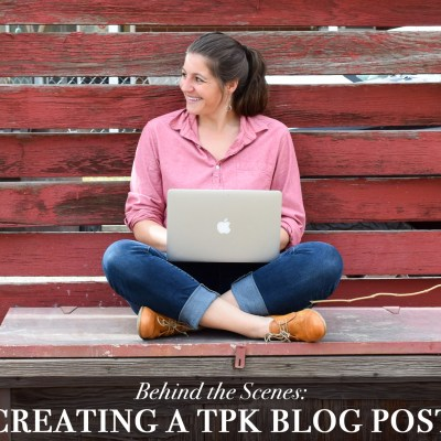 Behind the Scenes: Creating a TPK Blog Post