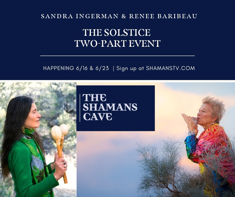 Join Sandra Ingerman and Renee Baribeau to Welcome in the Summer & Winter Solstice, a time when so much change goes on in nature reflecting back to us the ever present energies of death and rebirth.