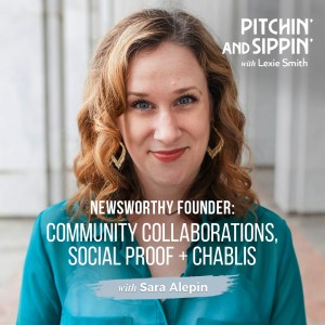 Newsworthy Founder: Sara Alepin, Community Collaborations, Social Proof + Chablis