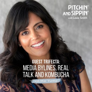 Guest Trifecta: Media Bylines, Real Talk, and Kombucha