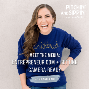Meet the Media: Entrepreneur.com + Getting Camera Ready with Jessica Abo - Pitchin' and Sippin' Podcast