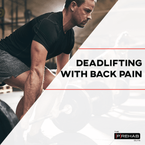 deadlifting with back pain prehab guys
