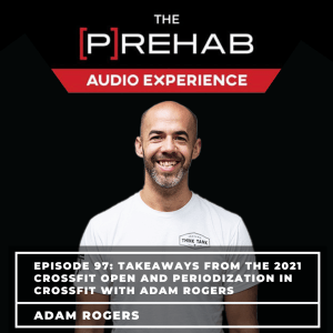 Takeaways From The 2021 CrossFit Open and Periodization in CrossFit with Adam Rogers - Image