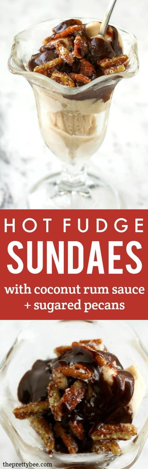 Coconut rum hot fudge and sugared pecans - this is a heavenly ice cream sundae!