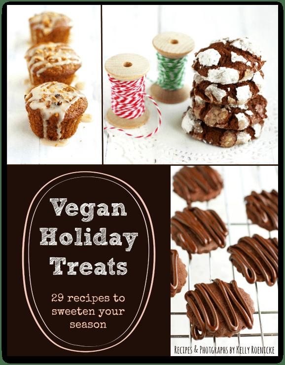 Vegan Holiday Treats by Kelly Roenicke - 29 festive holiday treats to make your season extra special!