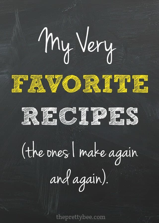 These are my FAVORITE recipes from my blog - the ones that we make on a regular rotation over here!